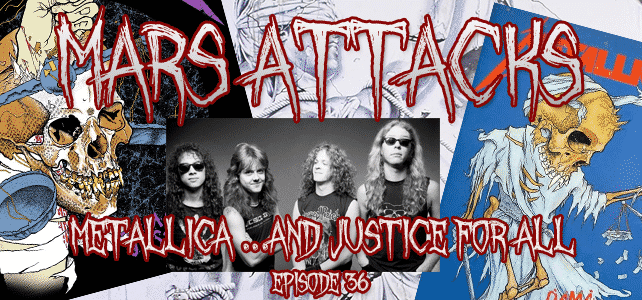 Metallica ...And Justice For All Mars Attacks Podcast