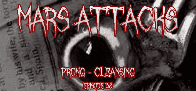 Prong Cleansing Mars Attacks Podcast