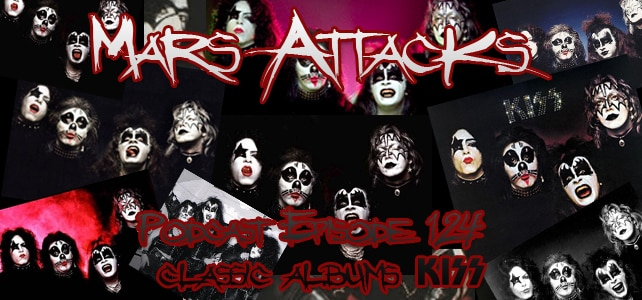 Podcast Episode 124 - Classic Albums - Kiss - Kiss - Mars