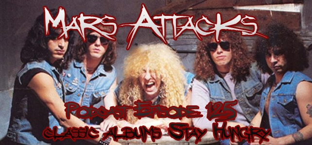 Twisted Sister Stay Hungry Mars Attacks Podcast