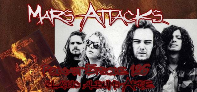 Sepultura Arise Mars Attacks Podcast