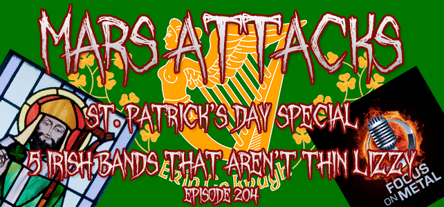 Mars Attacks Podcast Focus On Metal Podcast St. Patrick's Day